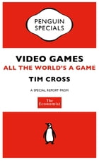 The Economist: Video Games: All the World's a Game by The Economist