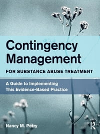 Contingency Management for Substance Abuse Treatment: A Guide to Implementing This Evidence-Based…
