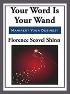 Your Word is Your Wand by Florence Scovel-Shinn