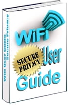 WiFi Secure Privacy User Guide: The Ultimate WiFi Guide by Gel Gepsy
