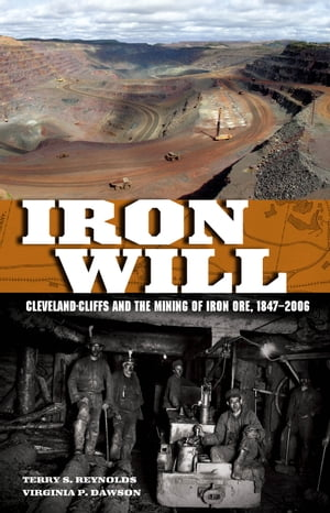 Iron Will Cleveland-Cliffs and the Mining of Iron Ore,  1847-2006