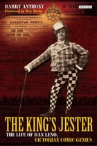 King's Jester, The: The Life of Dan Leno, Victorian Comic Genius by Barry Anthony