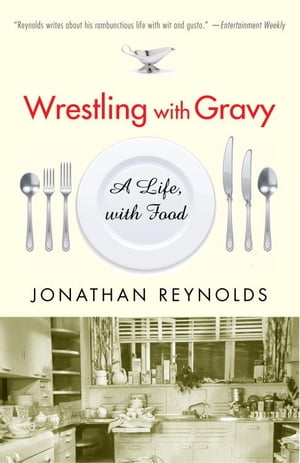 Wrestling with Gravy A Life,  with Food