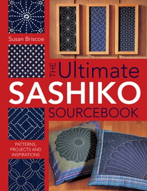 Ultimate Sashiko Sourcebook Patterns,  Projects and Inspirations