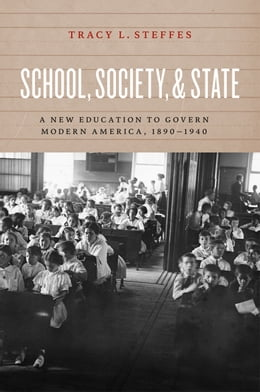 Book School, Society, and State: A New Education to Govern Modern America, 1890-1940 by Tracy L. Steffes