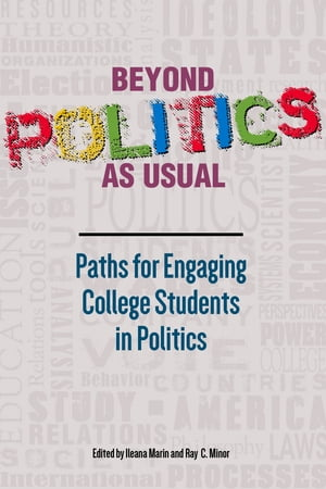 Beyond Politics As Usual: Paths for Engaging College Students in Politics