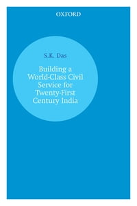 Building a World-Class Civil Service for Twenty-First Century India