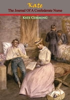 Kate: The Journal Of A Confederate Nurse by Kate Cumming