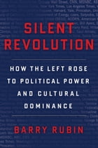 Silent Revolution: How the Left Rose to Political Power and Cultural Dominance