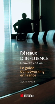 Réseaux d'influence: Le guide du networking en France