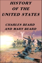 HISTORY OF THE UNITED STATES by Charles A. Beard