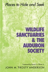 Wildlife Sanctuaries and the Audubon Society: Places to Hide and Seek