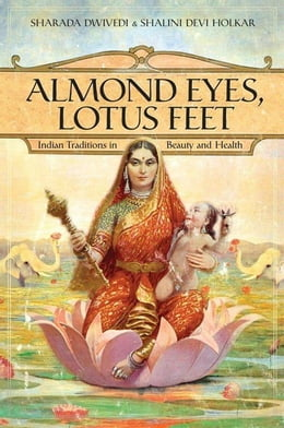 Book Almond Eyes, Lotus Feet: Indian Traditions in Beauty and Health by Sharada Dwivedi