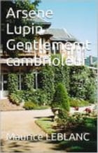 ARSENE LUPIN GENTLEMENT CAMBRIOLEUR by MAURICE LEBLANC