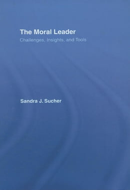 Book The Moral Leader: Challenges, Tools and Insights by Sucher, Sandra J.