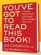 You've GOT to Read This Book!: 55 People Tell the Story of the Book That Changed Their Life by Jack Canfield