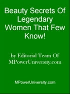 Beauty Secrets Of Legendary Women That Few Know! by Editorial Team Of MPowerUniversity.com