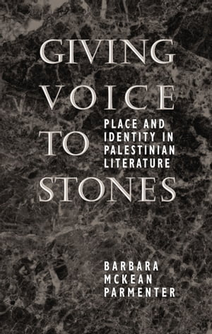 Giving Voice to Stones: Place and Identity in Palestinian Literature by Barbara McKean Parmenter