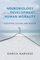 Neurobiology and the Development of Human Morality: Evolution, Culture, and Wisdom (Norton Series…