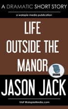 Life Outside the Manor by Jason Jack