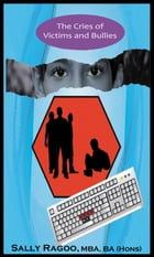 The Cries of Victims and Bullies by Sally Ragoo