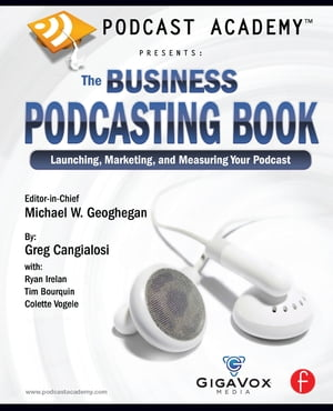 Podcast Academy: The Business Podcasting Book Launching,  Marketing,  and Measuring Your Podcast