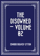 The Disowned — Volume 02 by Edward Bulwer-Lytton