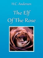 The Elf Of The Rose by H.C. Andersen