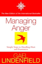 Managing Anger: Simple Steps to Dealing with Frustration and Threat by Gael Lindenfield