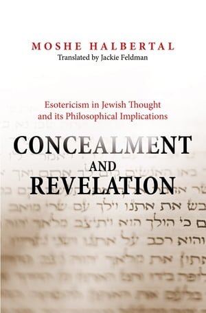 Concealment and Revelation Esotericism in Jewish Thought and its Philosophical Implications
