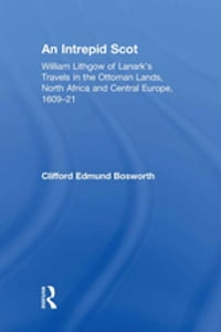 An Intrepid Scot: William Lithgow of Lanark's Travels in the Ottoman Lands, North Africa and…
