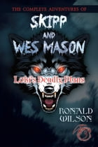The Complete Adventures of Skipp and Wes Mason: Loki's Deadly Plans by Ronald Wilson
