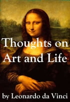 Thoughts on Art and Life by Leonardo da Vinci by Leonardo  da Vinci
