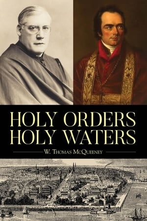 Holy Orders, Holy Waters: Re-Exploring the Compelling Influence of Charleston's Bishop John England & Monsignor Joseph L. O'Brien