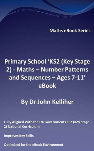 Primary School ?KS2 (Key Stage 2) - Maths ? Number Patterns and Sequences - Ages 7-11? eBook