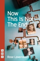 Now This Is Not The End (NHB Modern Plays) by Rose Lewenstein
