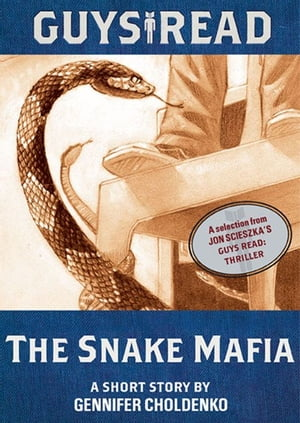 Guys Read: The Snake Mafia: A Short Story from Guys Read: Thriller by Gennifer Choldenko