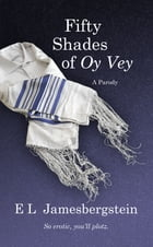 Fifty Shades of Oy Vey: A Parody by E.L. Jamesbergstein