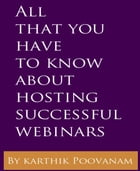 All that you have to know about hosting successful webinars by Karthik Poovanam