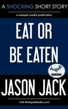 Eat Or Be Eaten by Jason Jack
