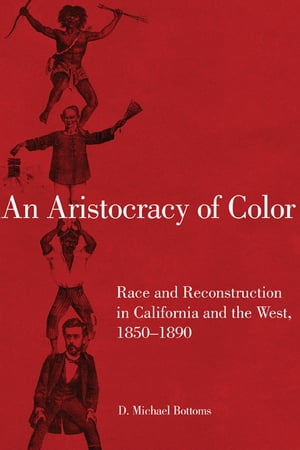 An Aristocracy of Color Race and Reconstruction in California and the West,  1850?1890