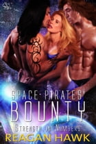 Space Pirates' Bounty: Strength in Numbers, #2 by Reagan Hawk