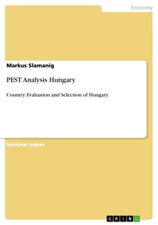 PEST Analysis Hungary: Country Evaluation and Selection of Hungary
