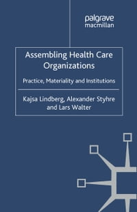Assembling Health Care Organizations: Practice, Materiality and Institutions