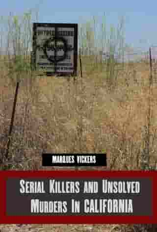 Serial Killers and Unsolved Murders in California by Marques Vickers