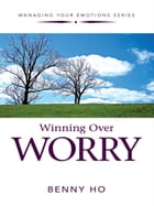 Winning Over Worry by Benny Ho