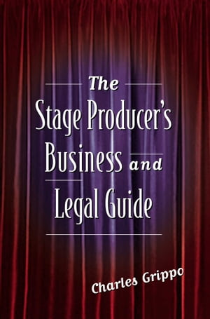 The Stage Producer's Business and Legal Guide by Charles Grippo