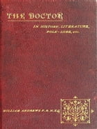 The Doctor in History, Literature, Folk-lore, Etc. [Illustrated] by William Andrews, Editor