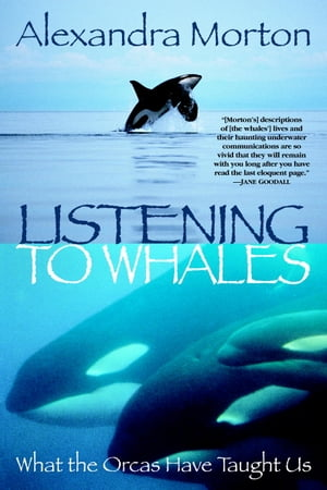 Listening to Whales: What the Orcas Have Taught Us by Alexandra Morton