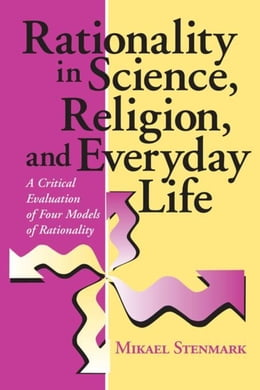 Book Rationality in Science, Religion, and Everyday Life: A Critical Evaluation of Four Models of… by Stenmark, Mikael